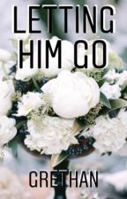 Letting Him Go: GRETHAN (Short Story) by EchoAvenue