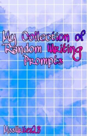 My Collection of Random Writing Prompts by MissWrites28