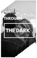 THROUGH THE DARK by gynnielouise14
