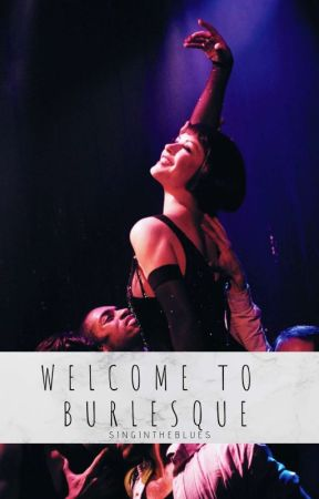 Welcome to Burlesque (h.s) +18 by singintheblues