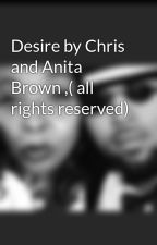Desire by Chris and Anita Brown ,( all rights reserved) by anitajohnsonbrown