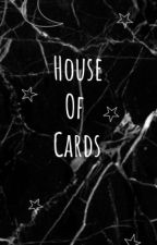 House Of Cards (Complete) by Jeffree12345