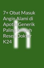 7+ Obat Masuk Angin Alami di Apotik Generik Paling Ampuh Resep Dokter K24 by harunyahya1919