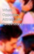 When Opposites Attract...(An Avneil story) by SmileForever0000