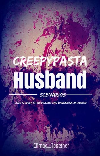 [Editing] Creepypasta Husband Scenarios