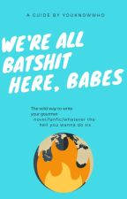 We're all Batshit - How to write in 180 Days by CriminalGhost