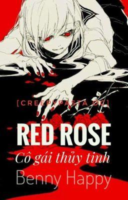 Đọc truyện [Creepypasta OC] Red Rose - Cô gái thủy tinh