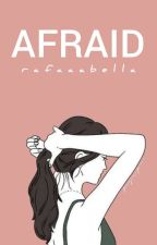 AFRAID  by rafaaabella