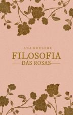 filosofia das rosas by cativar-te