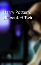 Harry Potter's Unwanted Twin by Vampire_EM