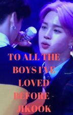 [39] TO ALL THE BOYS I'VE LOVED BEFORE - JIKOOK [COMPLETED] by btsrockz2