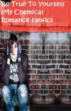Be True To Yourself (My Chemical Romance fanfiction) by nova_a