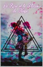 La Rose et le Flocon by DelesiaLewis
