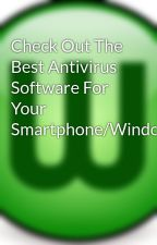 Check Out The Best Antivirus Software For Your Smartphone/Windows by safewebroot-com