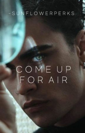 COME UP FOR AIR | ongoing by -sunflowerperks