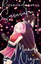"Recomendaciones ||Historias largas Sasusaku ""Mundo Ninja""|| by Sasusakufics_Watt"