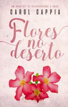 Flores no Deserto - Spin-off de Reaprendendo  a amar by ccappia