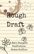 Rough Draft by MadamMuffins