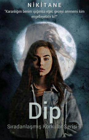 Dip 🌙 Sıradanlaşmış Korkular Serisi - 1 - 5  Bölüm : Ben Dip  - Wattpad