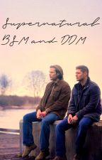 SUPERNATURAL BSM AND DDM (SLOW UPDATES) by YaNastyHoe