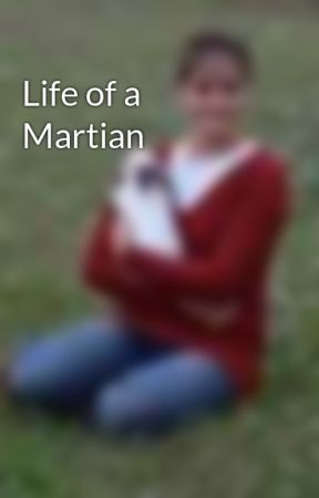 Life of a Martian by ProudFarmer