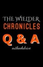 Q & A - The Wielder Chronicles by outkookdrive