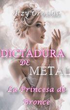 Dictadura de Metal #1: Princesa de Bronce by ItzyOrnelas