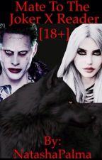 Mate to the Joker x Reader (18+)  by NatashaPalma