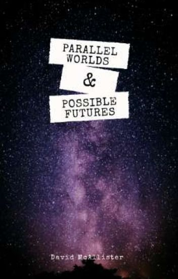 Parallel Worlds and Possible Futures