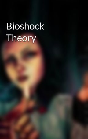Bioshock Theory by TheWriteress