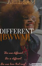 DIFFERENT  [BWWM]✔ by Samrielhot8