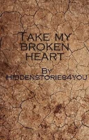 Take my broken heart by hiddenstories4you