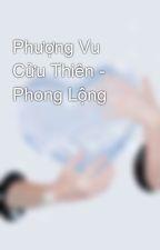 Phượng Vu Cửu Thiên - Phong Lộng by Lilx_x