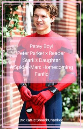 Petey Boy! | Peter Parker x Reader [stark's daughter
