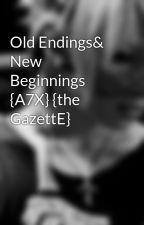 Old Endings& New Beginnings {A7X} {the GazettE} by GazeReikira
