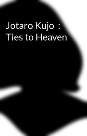 Jotaro Kujo  : Ties to Heaven by ReaderInsRequestKing
