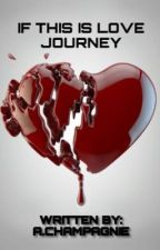 IF THIS IS LOVE JOURNEY  by Champagnie