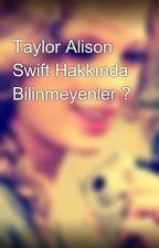 Taylor Alison Swift Hakkında Bilinmeyenler ? by MelisaSwift
