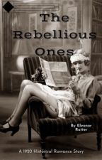 The Rebellious Ones  by EleanorRutter
