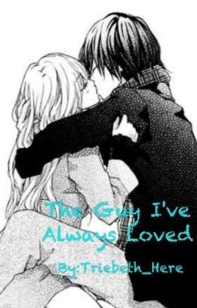 The Guy I've Always Loved (Anime Story) by Triebeth_Here
