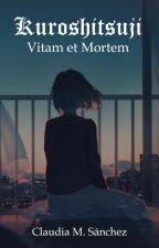 Kuroshitsuji: Vitam et Mortem  by Claudia_M_Sanchez