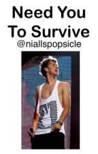 Need You To Survive by niallspopsicle