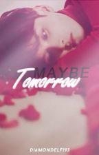 Maybe Tomorrow by diamondelf193