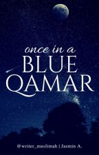 Once In A Blue Qamar by writer_muslimah