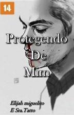 Protegendo De Mim. by SraTatto