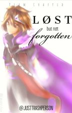 Lost but not Forgotten(A TC fanfic)《DISCONTINUED》 by JustTrashPerson