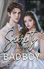Secretly Married to a badboy (Completed)  by cristine_gnzls
