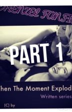 PT1 : CHENZEL STORY. (Fanfic) PART 1 WHEN THE MOMENT EXPLODES by xtouchingxsoulsxx