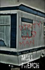 Dirty Old Man (A True Story) by Moll French by theseusbooks