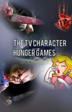 The TV Character Hunger Games by KittyLover1313